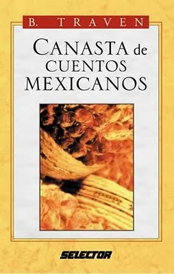 """""""Canasta de Cuentos Mexicanos"""" de Bruno Traven"""
