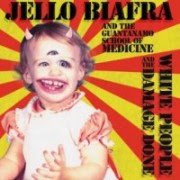 "JELLO BIAFRA and THE GUANTANAMO SCHOOL OF MEDICINE ""White People &   The Damage Done"""