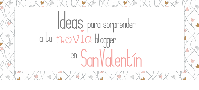 Ideas para regalar novia bloguera san valentin