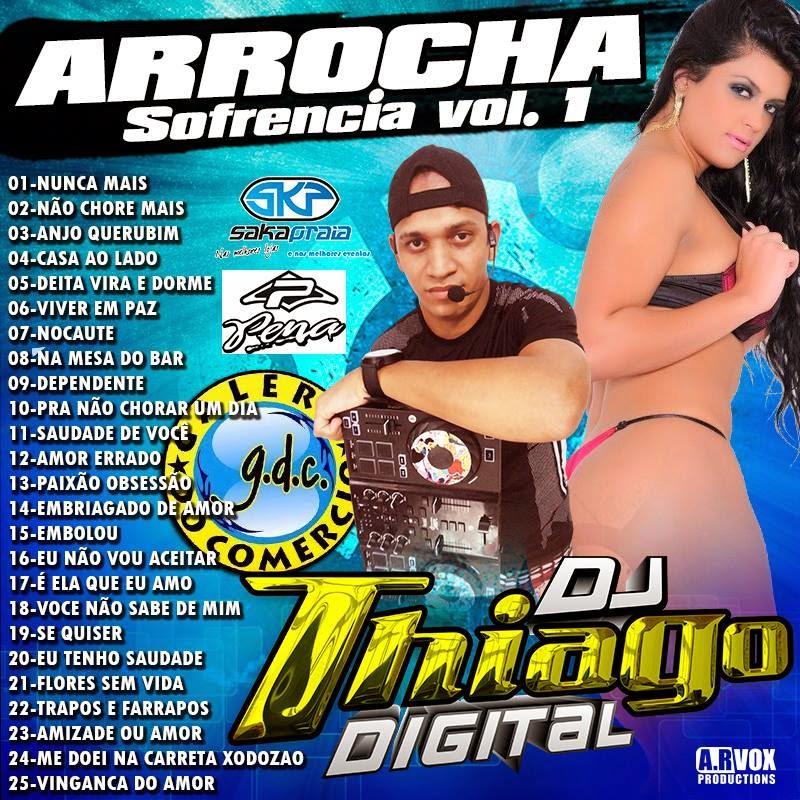 CD ARROCHA & SOFRENCIA VOL.01 DJ THIAGO DIGITAL 25/02/2015