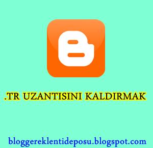blogger .tr uzantısını kaldırmak bloggereklentideposu
