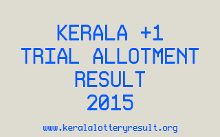 Kerala Plus One +1 Trial Allotment Result 2015 www.hscap.kerala.gov.in