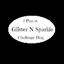 Glitter 'N' Sparkle Challenge Blog