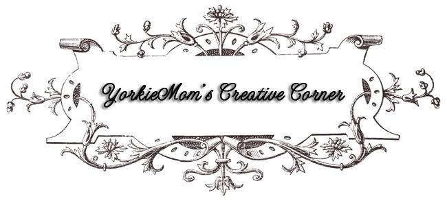 YorkieMom's Creative Corner