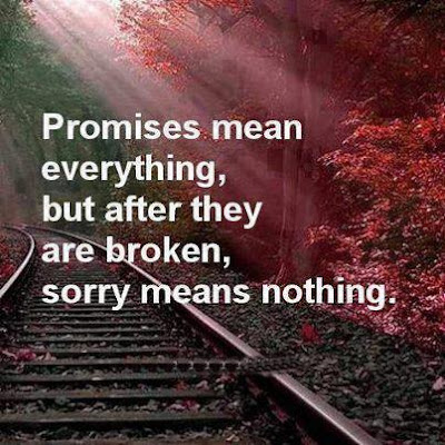 Promises mean everything, but after they are broken, sorry means nothing.