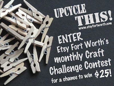 enter Etsy Fort worth's Upcycle This monthly Craft Challenge contest for a chance to win $25!