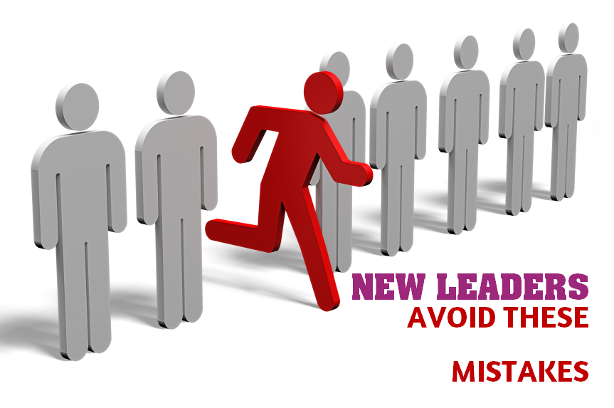 NEW LEADERS- AVOID THESE MISTAKES