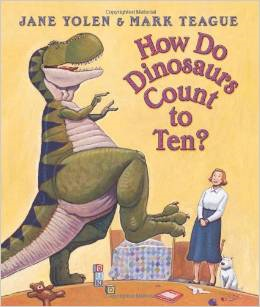 How Do Dinosaurs Count to Ten? by: Jane Yolen & Mark Teague
