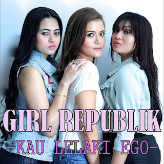 Girl Republik - Kau Lelaki Ego Stafaband Mp3 dan Lirik Terbaru