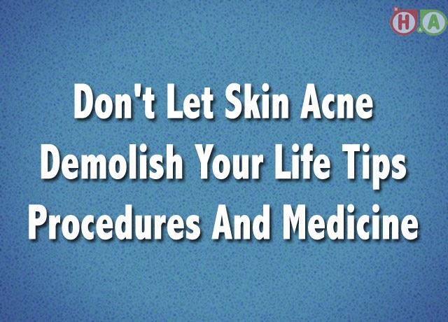 Don't Let Skin Acne Demolish