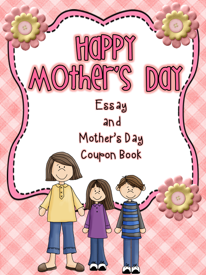 http://www.teacherspayteachers.com/Product/Mothers-Day-Essay-and-Coupon-Book-Gift-674333