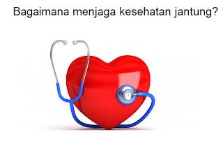 Bagaimana menjaga kesehatan jantung anda?