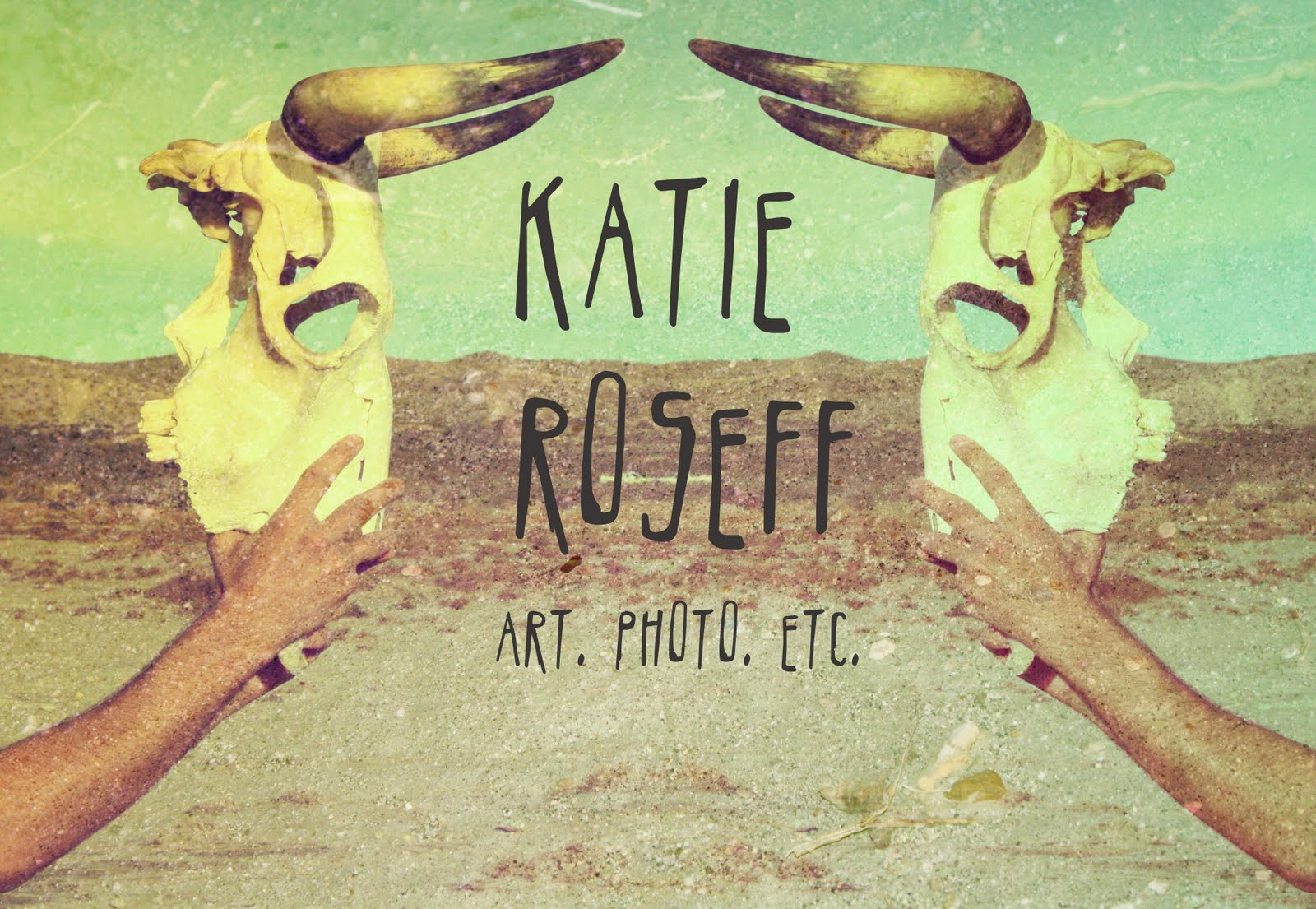 Katie Roseff : ART . PHOTO . ETC .