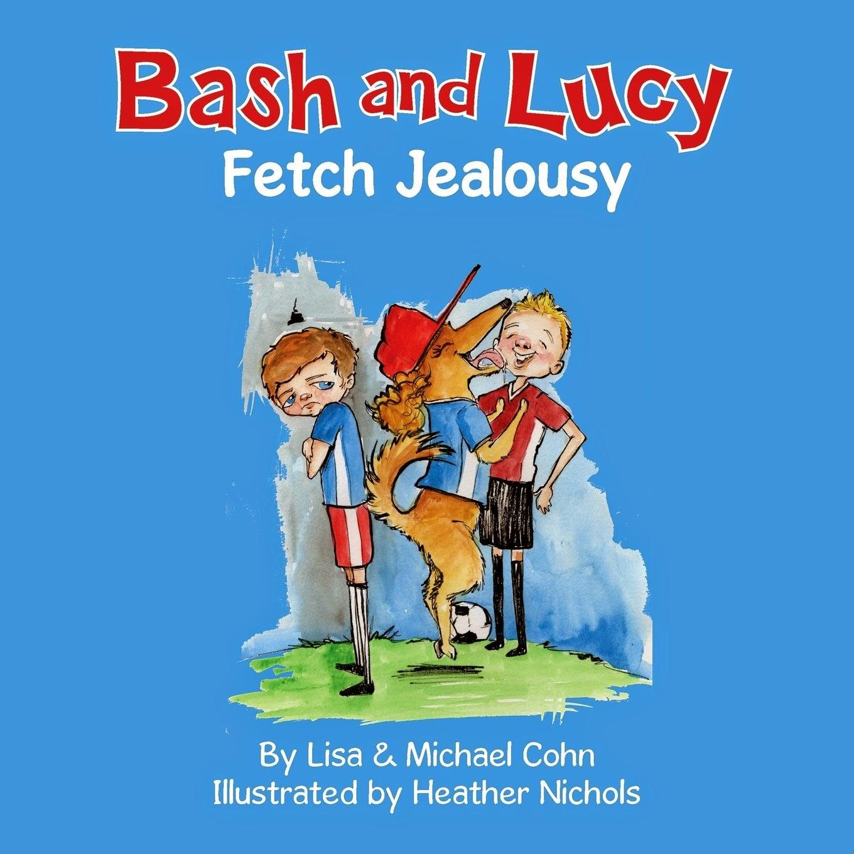 http://www.amazon.com/Bash-Lucy-Fetch-Jealousy-Lisa/dp/0692332111/ref=sr_1_1?s=books&ie=UTF8&qid=1426196254&sr=1-1&keywords=bash+and+lucy+fetch+jealousy
