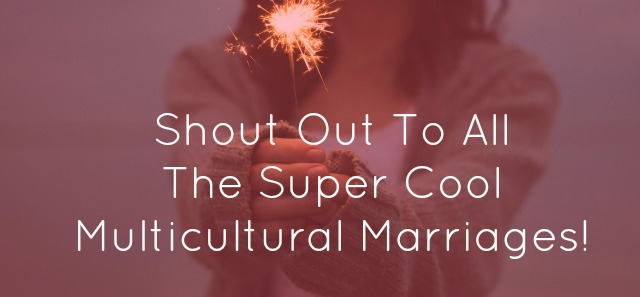 Hooray for Multicultural Marriages!