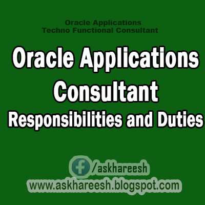 Oracle Applications Consultant Responsibilities and Duties,AskHareesh Blog for OracleApps