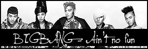 BIGBANG - Ain't no fun