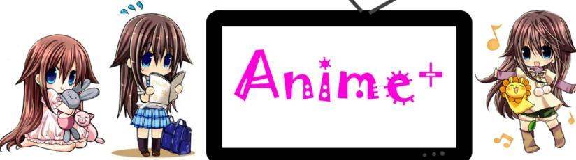●๋•Anime+●๋•