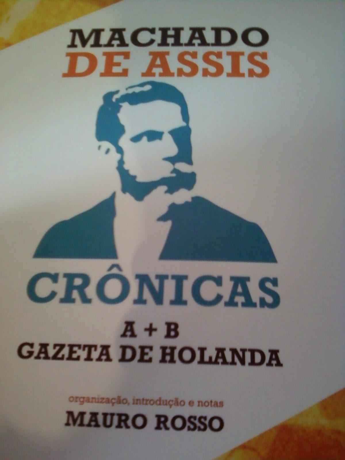 Machado de Assis, crônicas : A + B e Gazeta de Holanda, 2010