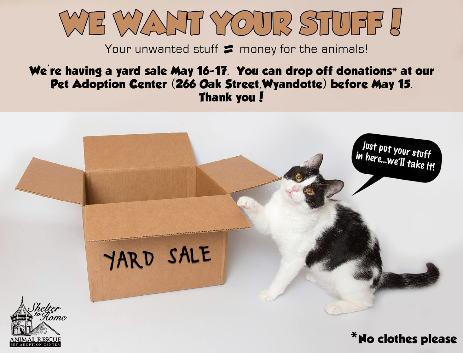 We're having a yard sale May 16-17. We want your stuff! You can drop off donations at our Pet Adoption Center before May 15th.