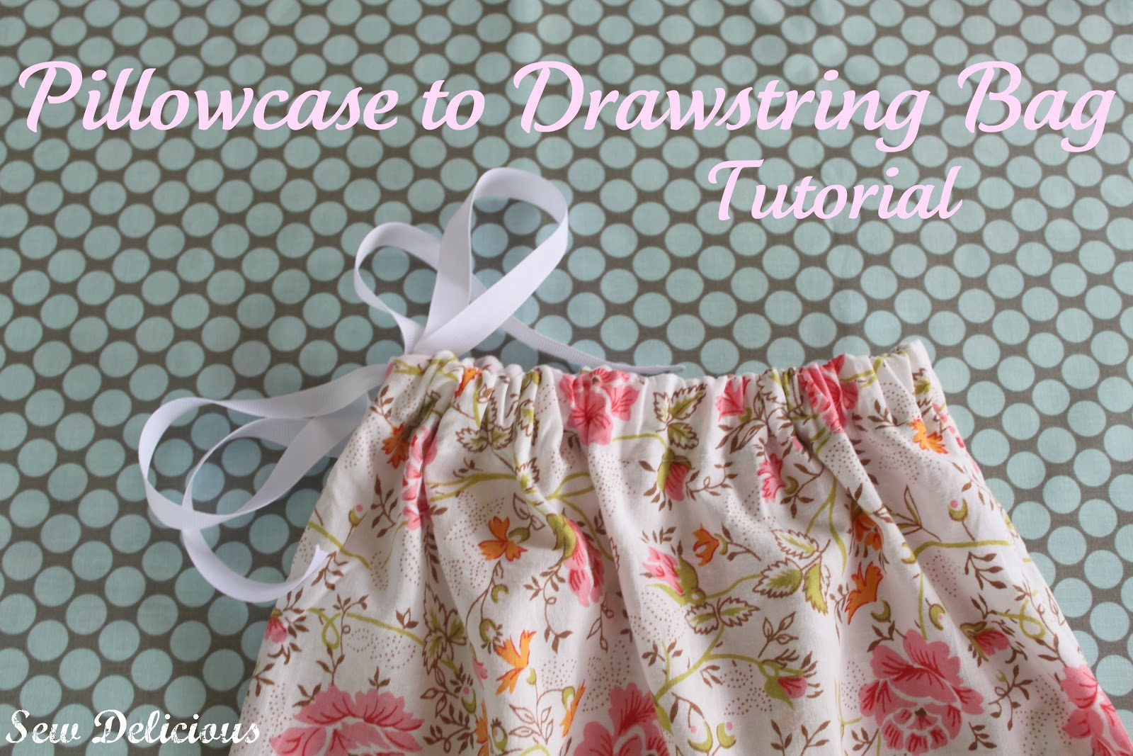 Pillowcase to Drawstring Bag - Tutorial - Sew Delicious