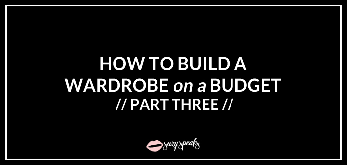 how to build a wardrobe on a budget part 3