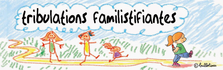 Tribulations familistifiantes