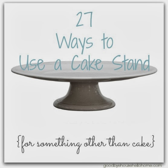 Here they are  sc 1 st  Goodbye House. Hello Home! & Goodbye House. Hello Home! Blog : 27 Ways to Use a Cake Stand ...
