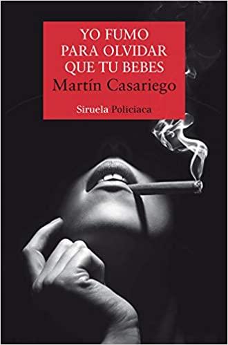 Yo fumo para olvidar que tú bebes, Martín Casariego