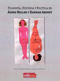 """""""Filosofía, Historia y Política en Ágnes Heller y Hannah Arendt"""" - Ángel Prior y Ángel Rivero."""