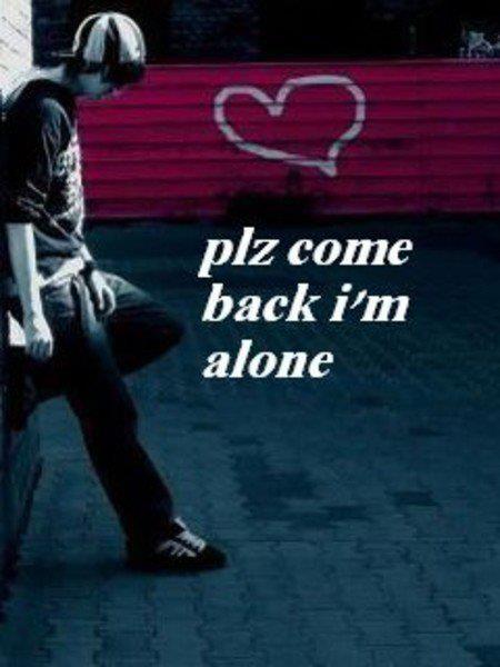 Please Come Back i am Alone Quotes Plz Come Back I'm Alone