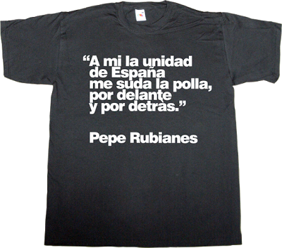 pepe rubianes tribute brilliant sentence catalonia independence freedom referendum t-shirt ephemeral-t-shirts