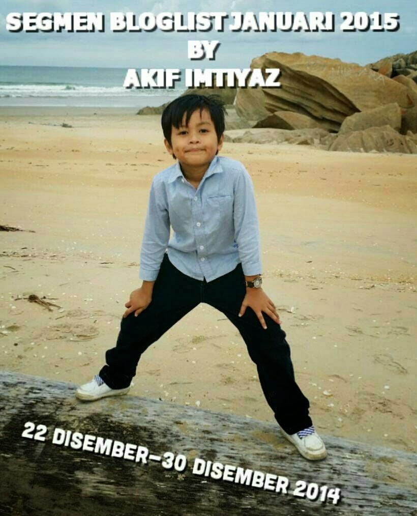 http://akifimtiyaz3.blogspot.com/2014/12/segmen-bloglist-januari-2015-by-akif.html