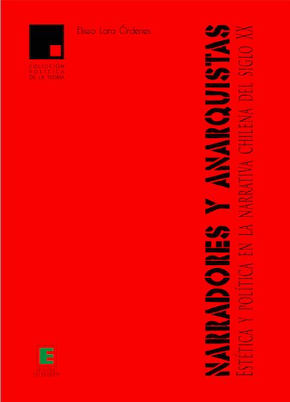 Narradores y Anarquistas. Estética y Política en la Narrativa Chilena