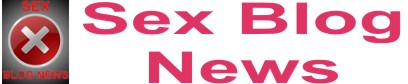 SEX BLOG NEWS - SEX VIDEO