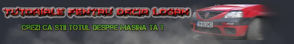 Tutoriale pentru Dacia Logan