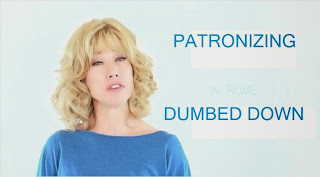 Patronizing and Dumbed Down