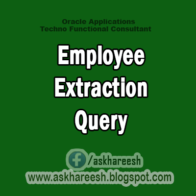 Employee Extraction Query in HRMS, AskHareesh Blog for OracleApps
