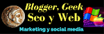Blogger, Geek, Seo y Web - Marketing digital, social media