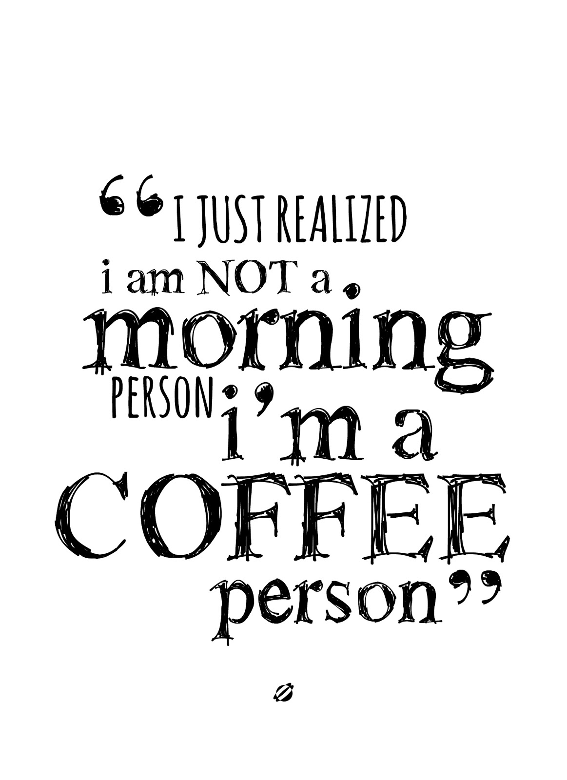 LostBumblebee ©2014 I am  NOT a morning Person, I am A Coffee Person FREE PRINTABLE