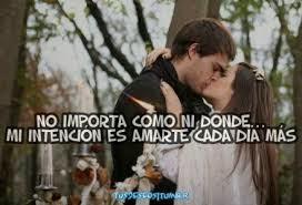 Frases De Amor: No Importa Como Ni Donde Mi Intención Es Amarte Cada Día Más