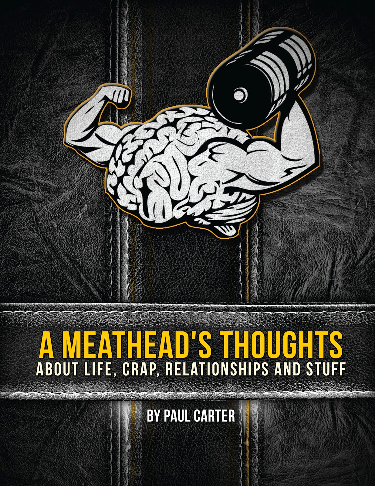 A Meathead's thoughts about life, crap, relationships, and stuff