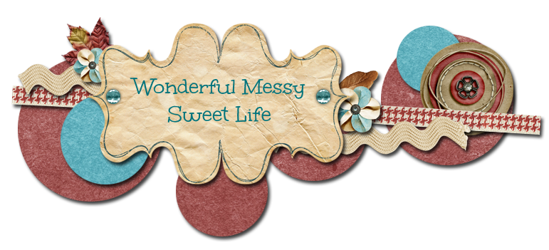 Wonderful Messy Sweet Life