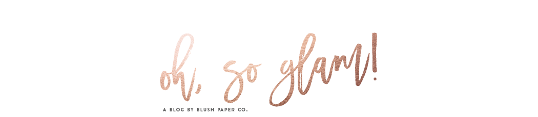 oh so glam // a blog by blush paper co.