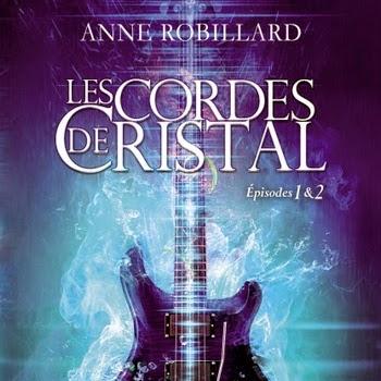 Les Cordes de Cristal, tome 1 et 2 de Anne Robillard