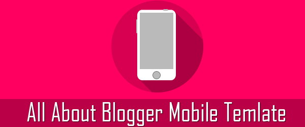All about Blogger mobile template