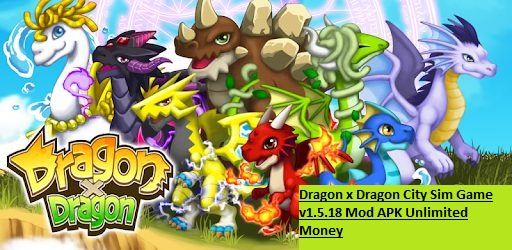 Dragon x Dragon City Sim Game v1.5.18 Mod APK Unlimited Money