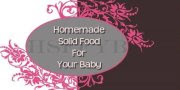 Homemade Solid Food For Your Baby