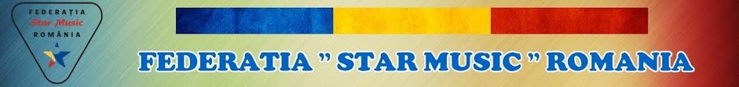 "*FEDERATIA ""STAR MUSIC"" ROMANIA*"