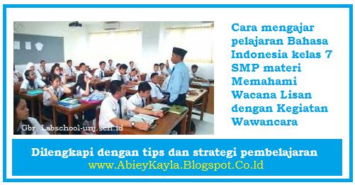 Cara Mengajar Bahasa Indonesia Kelas 7 Materi Memahami Wacana Lisan Melalui Kegiatan Wawancara
